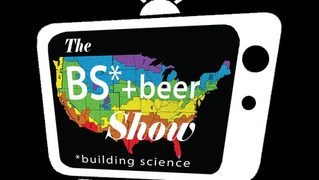The BS* + Beer Show: Do I Need a Vapor Barrier?